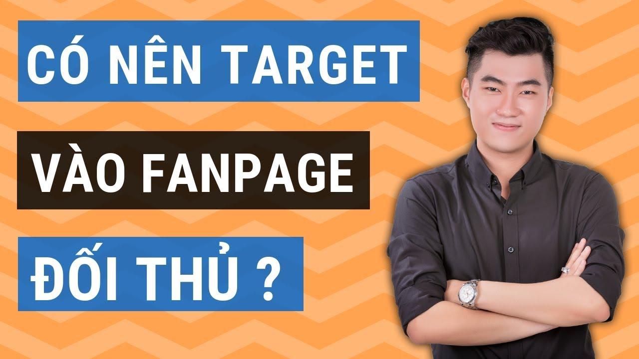 Có nên target vào Fanpage của đối thủ không ?