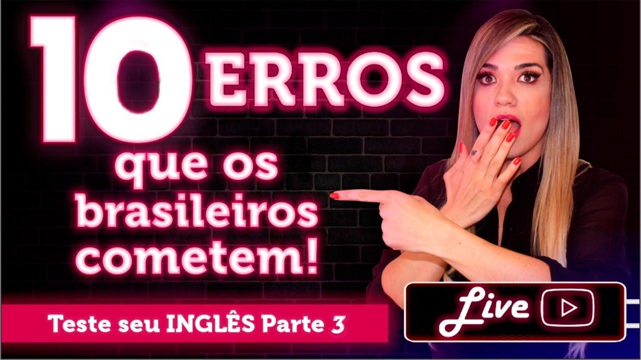 Download 10 ERROS QUE OS BRASILEIROS COMETEM NA HORA DE FALAR INGLÊS   TESTE SEU INGLÊS parte 3   LIVE