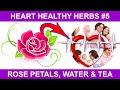 Heart Healthy Benefits Rose Oil, Rose Water, Rose Tea Bring for Natural Health
