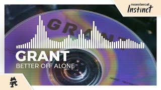 Grant - Better Off Alone [Monstercat Release]