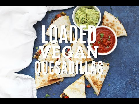 LOADED Vegan Quesadillas
