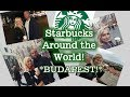 Starbucks Around the World: Starbucks Budapest