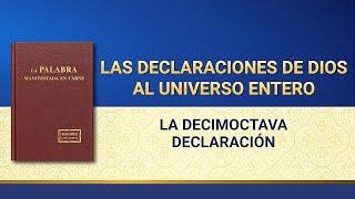 La Palabra de Dios | Las declaraciones de Dios al universo entero (La decimoctava declaración)