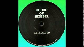 House Of Jezebel - Back In Dogtown Usa
