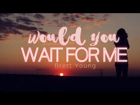 Would You Wait For Me  - Brett Young (Lyrics)