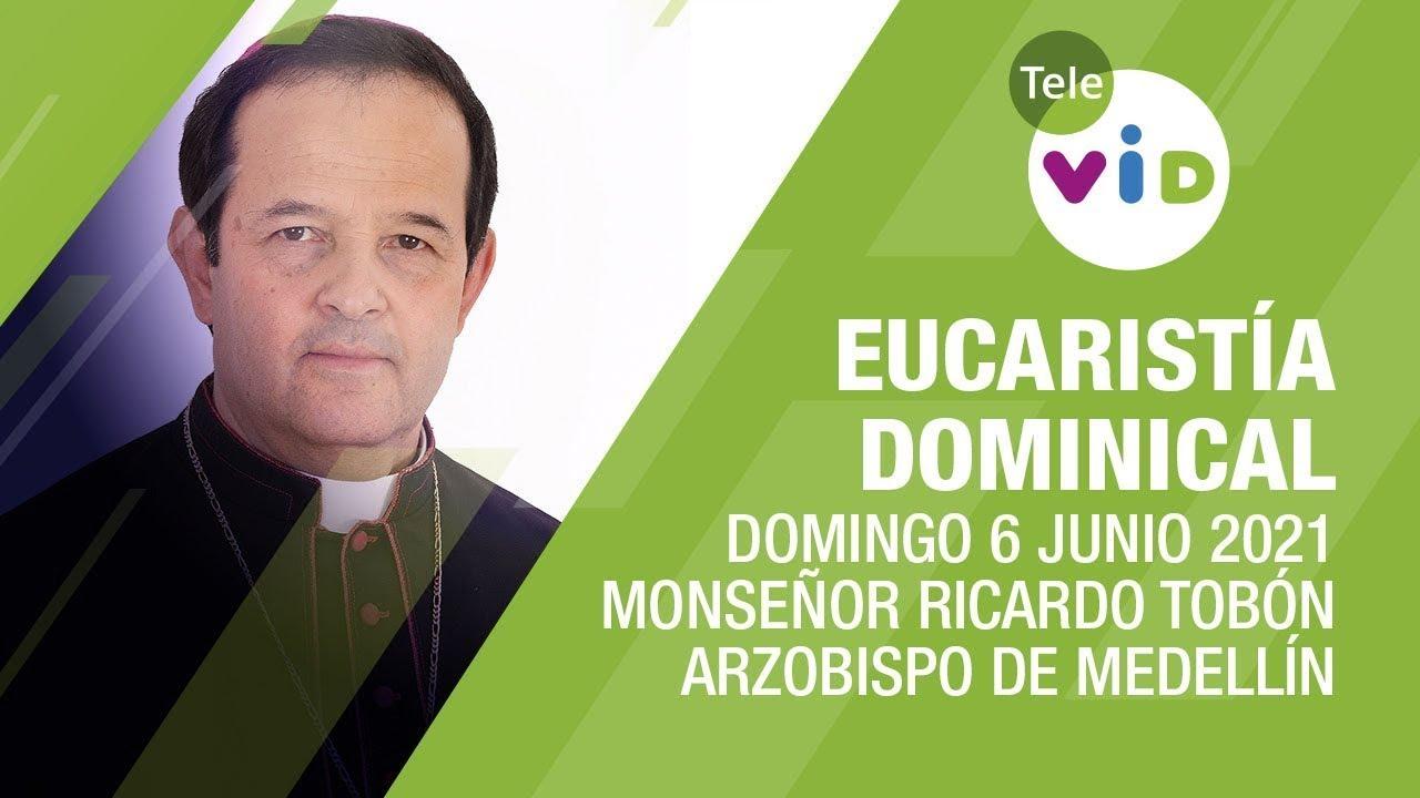 Eucaristía de hoy 6 Junio 2021 con Monseñor Ricardo Tobón Restrepo - Tele VID