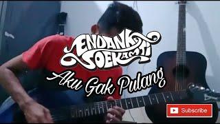 Aku Gak Pulang - Endank Soekamti   Guitar Cover Alsandi Irfan