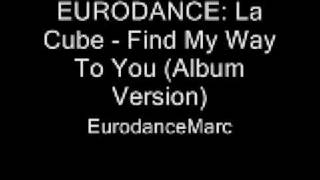 EURODANCE: La Cube - Find My Way To You (Album Version)