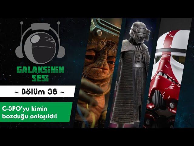 EP 38 - C-3PO'yu kimin bozduğu anlaşıldı!