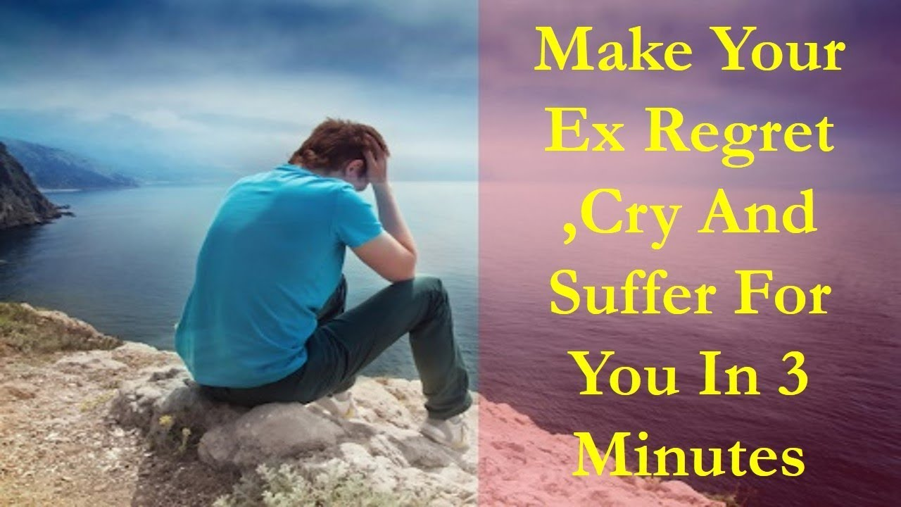 make your ex regret cry and suffer for you in 3 minutes your ex will repent on what he did