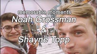 Shayne Topp & Noah Grossman - Memorable Moments