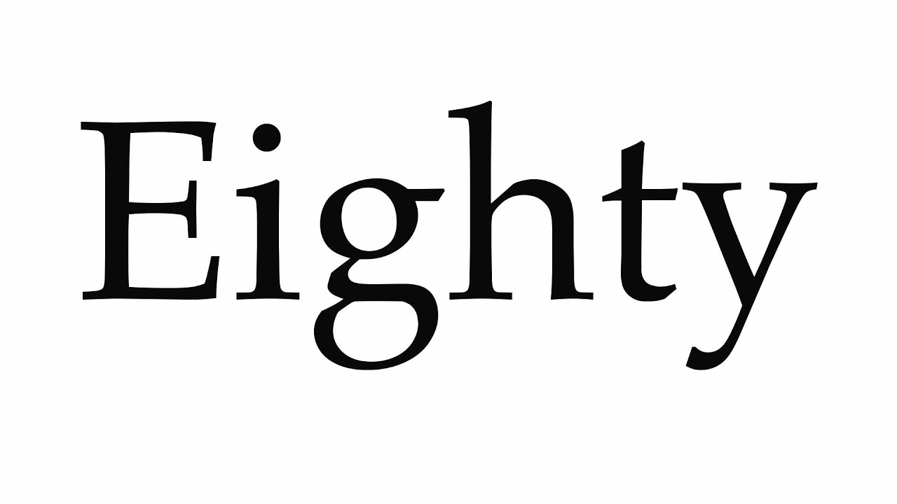 How to Pronounce Eighty