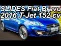 SLIDES R$ 78.490 Fiat Bravo 2016 T-Jet aro 17 1.4 16v Turbo 152 cv 21,1 mkgf 206 kmh 0-100 kmh 8,7 s
