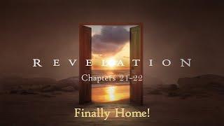 11/22/20 - Finally Home (Rev 21-22)
