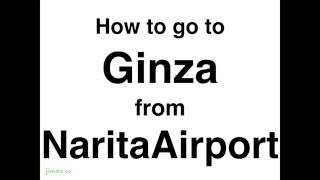 How to get to Ginza in Tokyo from Narita Airport