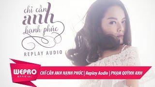 Chỉ Cần Anh Hạnh Phúc | Phạm Quỳnh Anh   (Replay Audio)