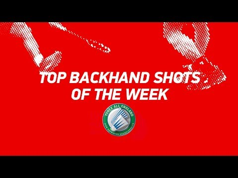 2018 BWF vs. Top Backhand Shots of Week vs. YONEXT All England Open