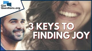 How can I experience joy in my Christian life? | 3 Keys to Finding Joy | GotQuestions.org