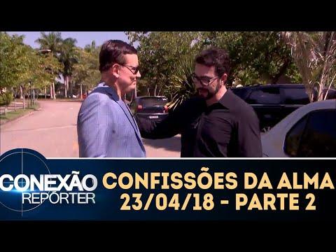 Confissões Da Alma - Parte 2 | Conexão Repórter (23/04/18)