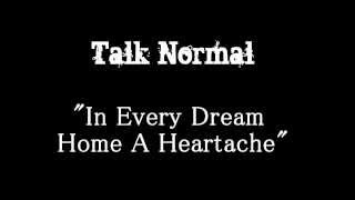Talk Normal - In every Dream Home a Heartache