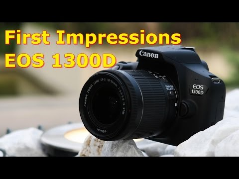 Canon EOS 1300D - Quick Review And My First Impressions