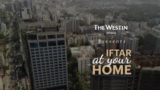 The Westin Dhaka presents Iftar At Your Home!