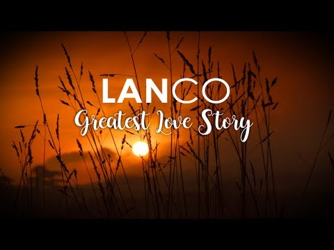 LANCO - Greatest Love Story (Lyric Video)