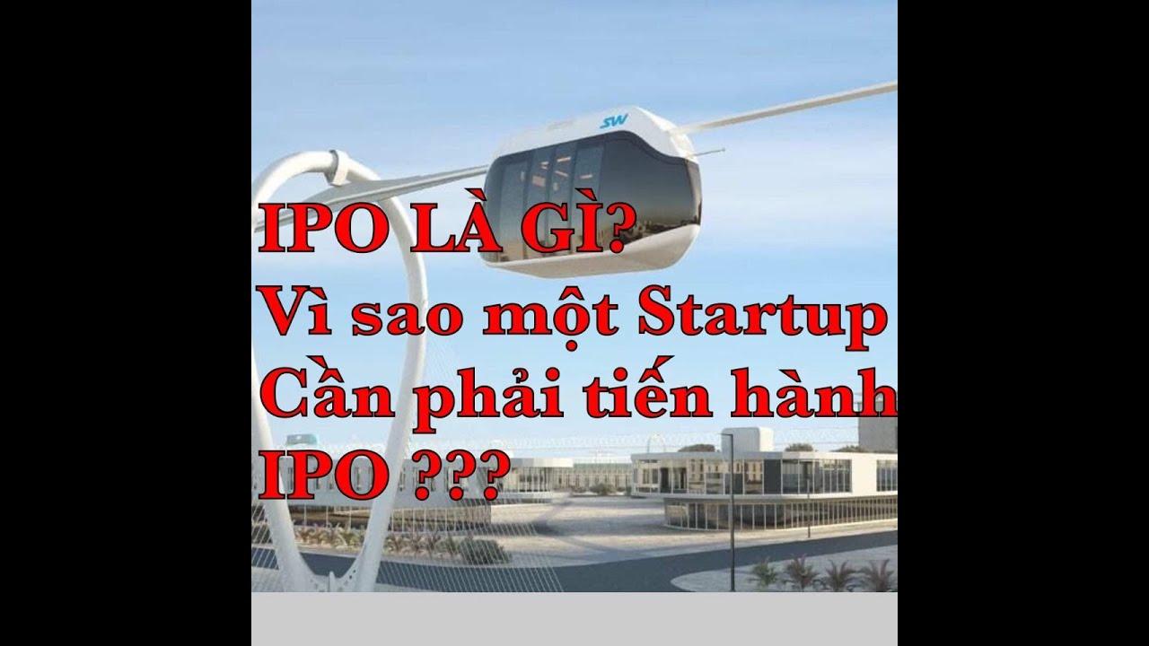 ✅SKYWAY IPO_ IPO LÀ GÌ ? VÌ SAO MỘT TẬP ĐOÀN STARTUP CẦN PHẢI TIẾN TỚI IPO? ?