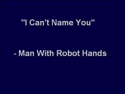 """I Can't Name You"" - Man With Robot Hands"