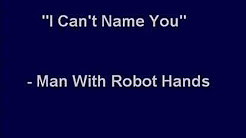 """""""I Can't Name You"""" - Man With Robot Hands"""
