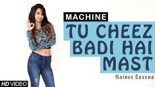 Tu Cheez Badi Hai Mast Mast | Machine | Nainee Saxena