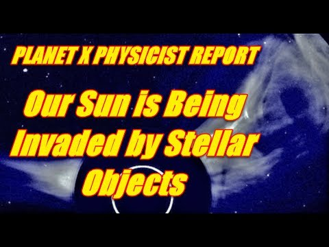 PLANET X PHYSICIST REPORT - Our Sun is Being Invaded By Stellar Objects