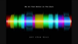 We All Feel Better In The Dark [extended mix] - Pet Shop Boys