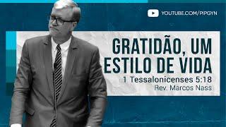 Gratidão, um estilo de vida - 1 Tessalonicenses 5:18 | Rev. Marcos Nass