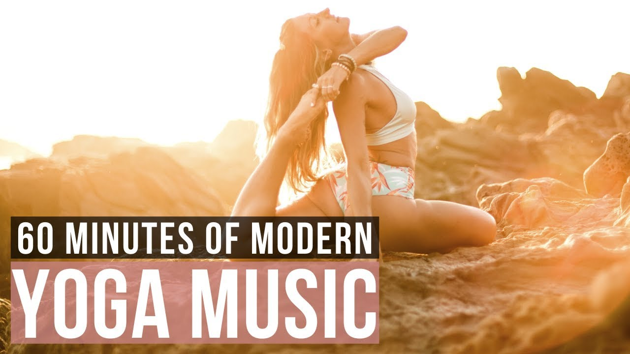 Modern Yoga Music 60 Min Of Yoga Songs For Yoga Practice Youtube