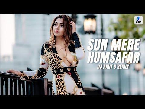 SUN MERE HUMSAFAR - DJ AMIT B REMIX