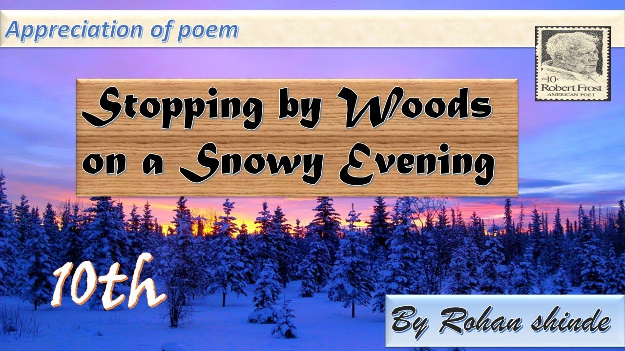 Appreciation Of Poem Stopping By Woods In A Snowy Evening By Rohan