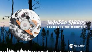 Dancing in the Mountain (Original Mix) - Jevandro Barros