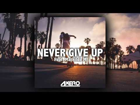 Axero - Never Give Up (feat. Mathilde M.)