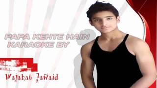 Instrumental Karaoke Papa Kehte Hain By Wajahat Jawaid