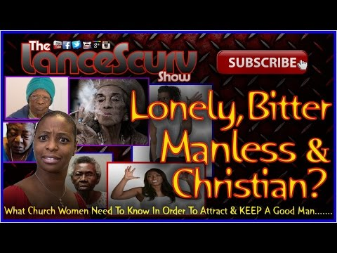 Lonely, Bitter, Manless & Christian? What Church Women Need To Know! - The LanceScurv Show