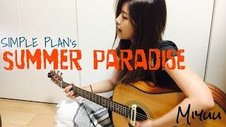 Summer Paradise - SIMPLE PLAN ( covered by Miyuu) I hope you guys e...