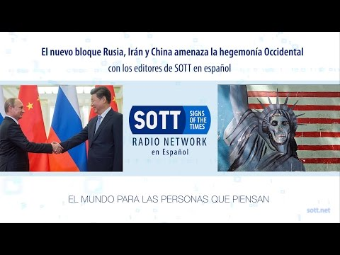 El nuevo bloque Rusia, Irán y China amenaza la hegemonía Occidental