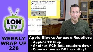 Weekly Wrapup 226: Apple & Amazon Kick Out Resellers, Comcast Under DOJ Scrutiny and more
