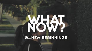 What Now? | EP 1 - New Beginnings