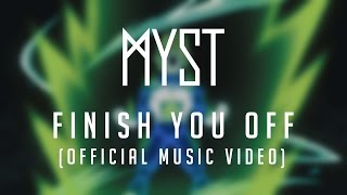 MYST - Finish You Off (Official Music Video)
