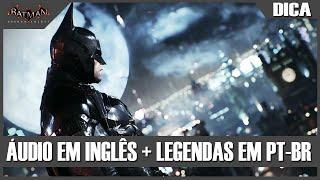 Batman Arkham Knight: Como jogar com o áudio original e legendas PT-BR