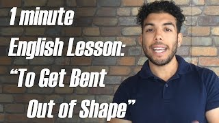 Today's 1 minute English Lesson : To get bent out of Shape 非常に怒る;屈辱を感じる;憤慨する