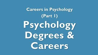 Careers in Psych: 1 - Psychology Degrees & Careers