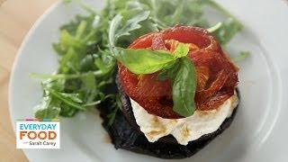 Roasted Portobello Caprese Salad - Everyday Food With Sarah Carey